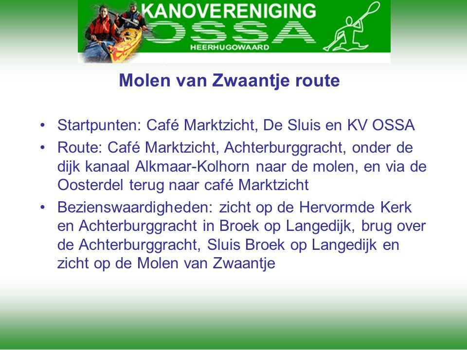 Molen van Zwaantje route •Startpunten: Café Marktzicht, De Sluis en KV OSSA •Route: Café Marktzicht, Achterburggracht, onder de dijk kanaal Alkmaar-Ko