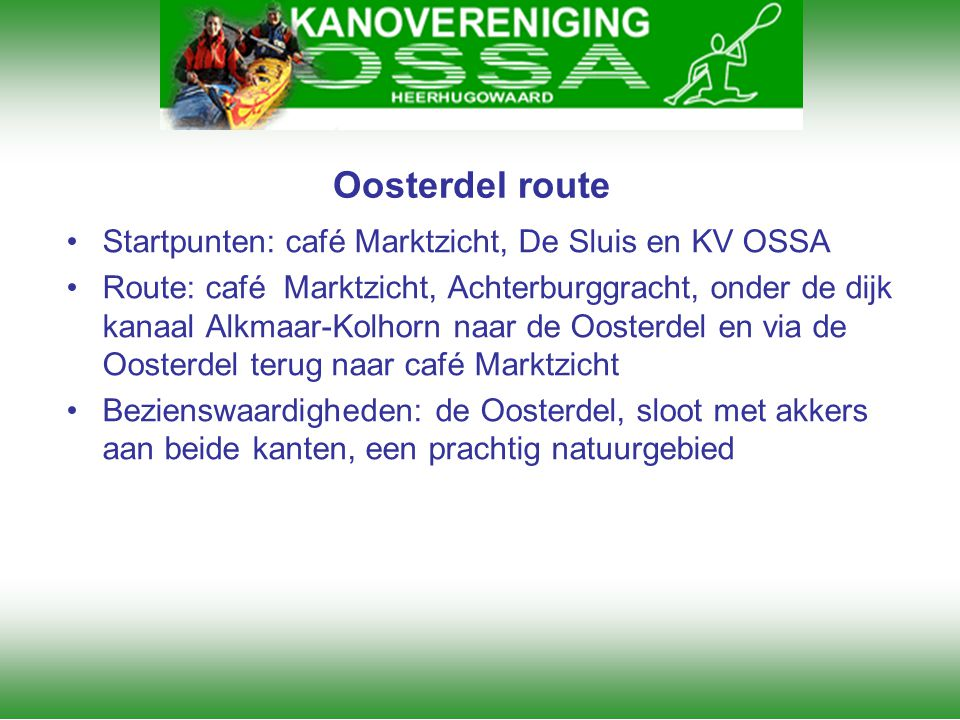 Oosterdel route •Startpunten: café Marktzicht, De Sluis en KV OSSA •Route: café Marktzicht, Achterburggracht, onder de dijk kanaal Alkmaar-Kolhorn naa