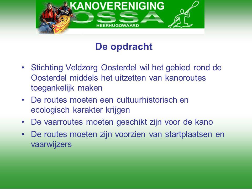 De opdracht •Stichting Veldzorg Oosterdel wil het gebied rond de Oosterdel middels het uitzetten van kanoroutes toegankelijk maken •De routes moeten e