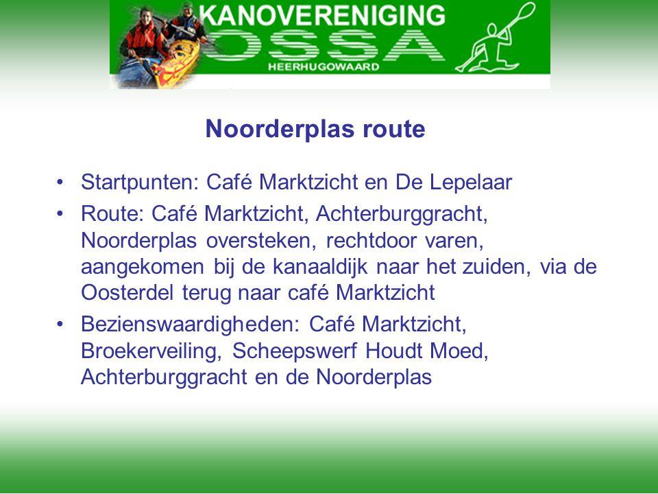 Noorderplas route •Startpunten: Café Marktzicht en De Lepelaar •Route: Café Marktzicht, Achterburggracht, Noorderplas oversteken, rechtdoor varen, aan