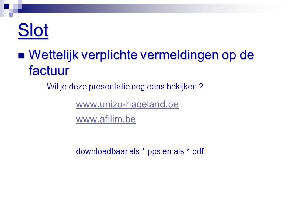 Slot  Wettelijk verplichte vermeldingen op de factuur Wil je deze presentatie nog eens bekijken ? www.unizo-hageland.be www.afilim.be downloadbaar al