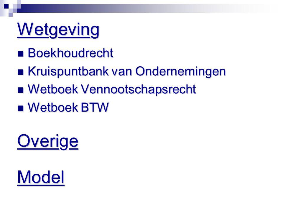 Wetgeving  Boekhoudrecht  Kruispuntbank van Ondernemingen  Wetboek Vennootschapsrecht  Wetboek BTW Overie OverigeModel