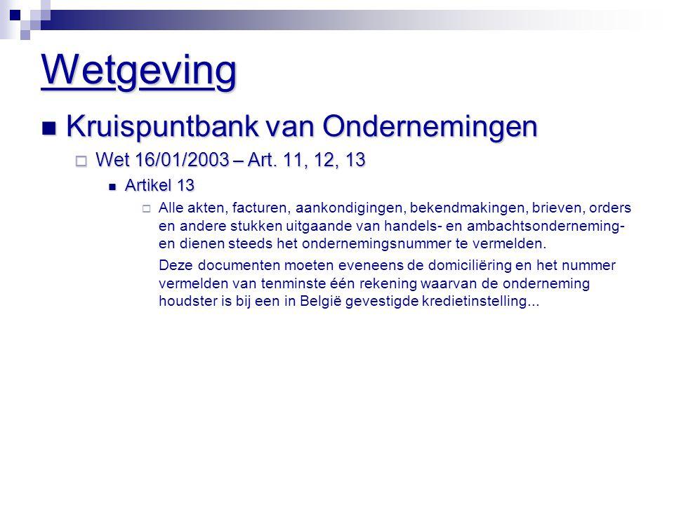 Wetgeving  Kruispuntbank van Ondernemingen  Wet 16/01/2003 – Art. 11, 12, 13  Artikel 13  Alle akten, facturen, aankondigingen, bekendmakingen, br