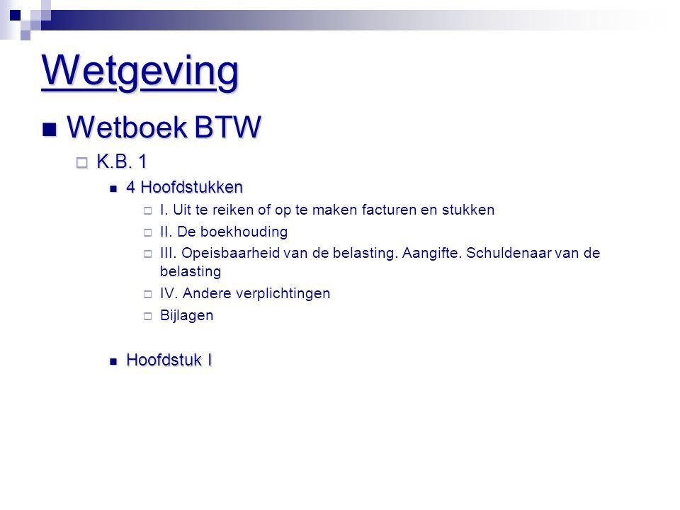 Wetgeving  Wetboek BTW  K.B. 1  4 Hoofdstukken  I. Uit te reiken of op te maken facturen en stukken  II. De boekhouding  III. Opeisbaarheid van