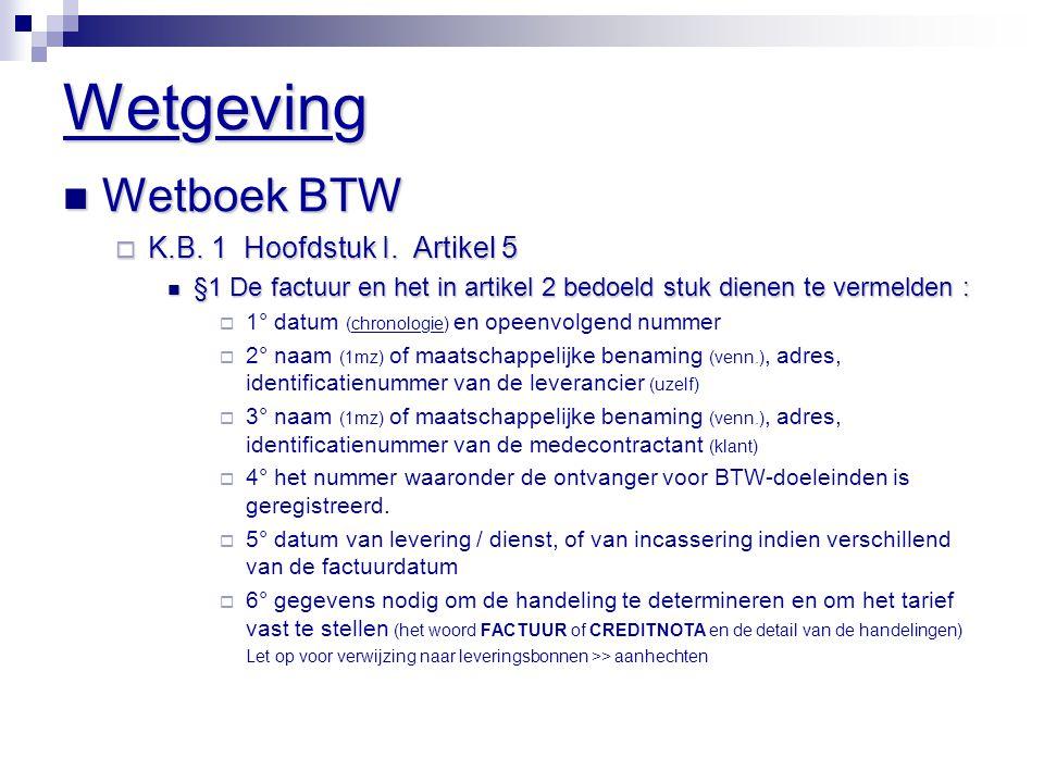 Wetgeving  Wetboek BTW  K.B. 1 Hoofdstuk I. Artikel 5  §1 De factuur en het in artikel 2 bedoeld stuk dienen te vermelden :  1° datum (chronologie