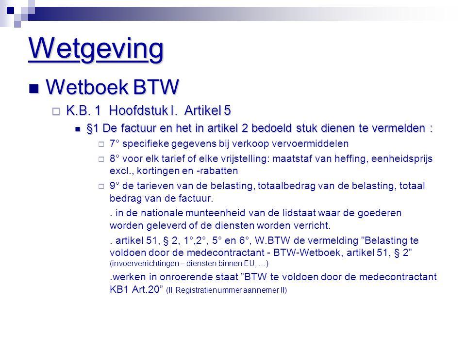 Wetgeving  Wetboek BTW  K.B. 1 Hoofdstuk I. Artikel 5  §1 De factuur en het in artikel 2 bedoeld stuk dienen te vermelden :  7° specifieke gegeven