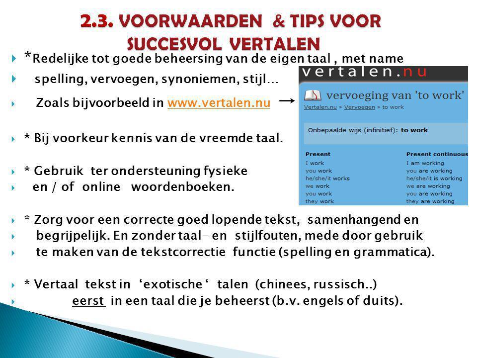  * Redelijke tot goede beheersing van de eigen taal, met name  spelling, vervoegen, synoniemen, stijl…  Zoals bijvoorbeeld in www.vertalen.nu →www.