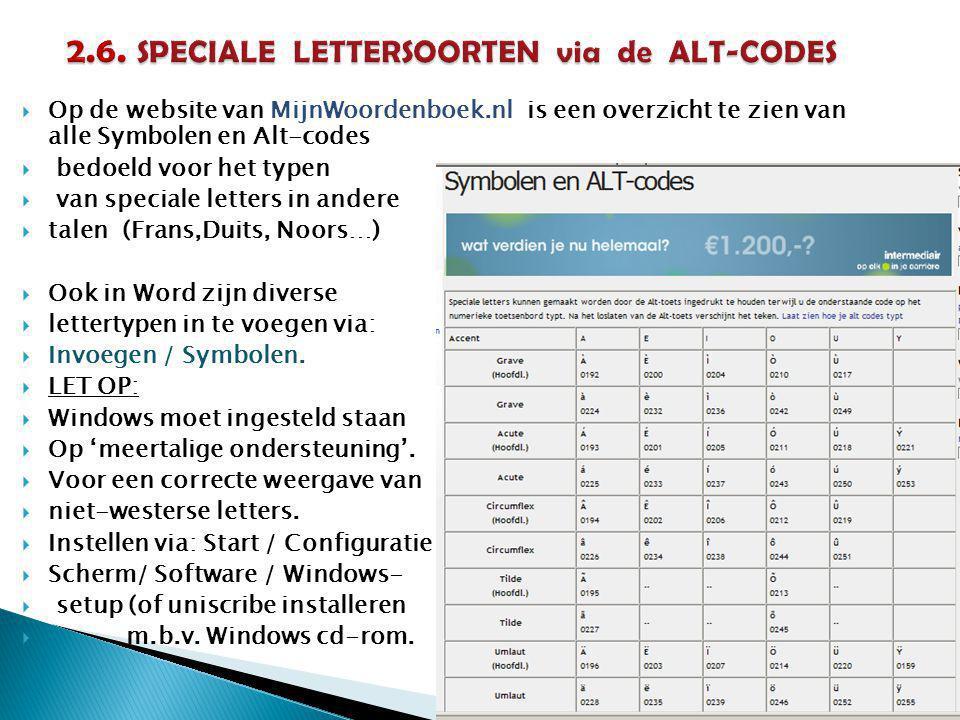  Op de website van MijnWoordenboek.nl is een overzicht te zien van alle Symbolen en Alt-codes  bedoeld voor het typen  van speciale letters in andere  talen (Frans,Duits, Noors…)  Ook in Word zijn diverse  lettertypen in te voegen via:  Invoegen / Symbolen.
