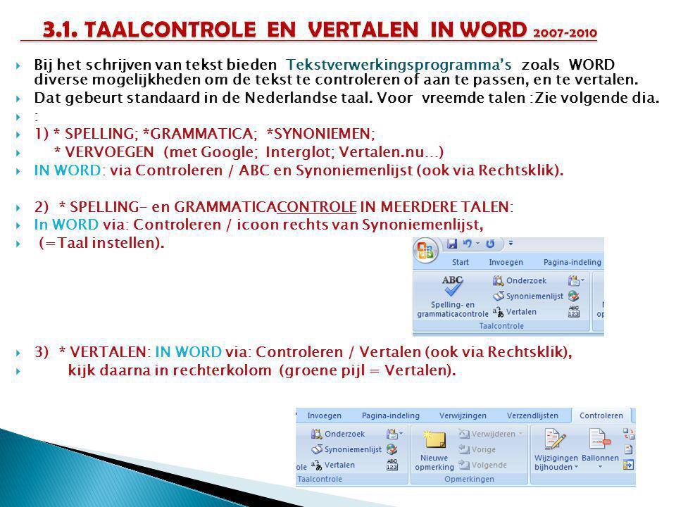  Bij het schrijven van tekst bieden Tekstverwerkingsprogramma's zoals WORD diverse mogelijkheden om de tekst te controleren of aan te passen, en te vertalen.
