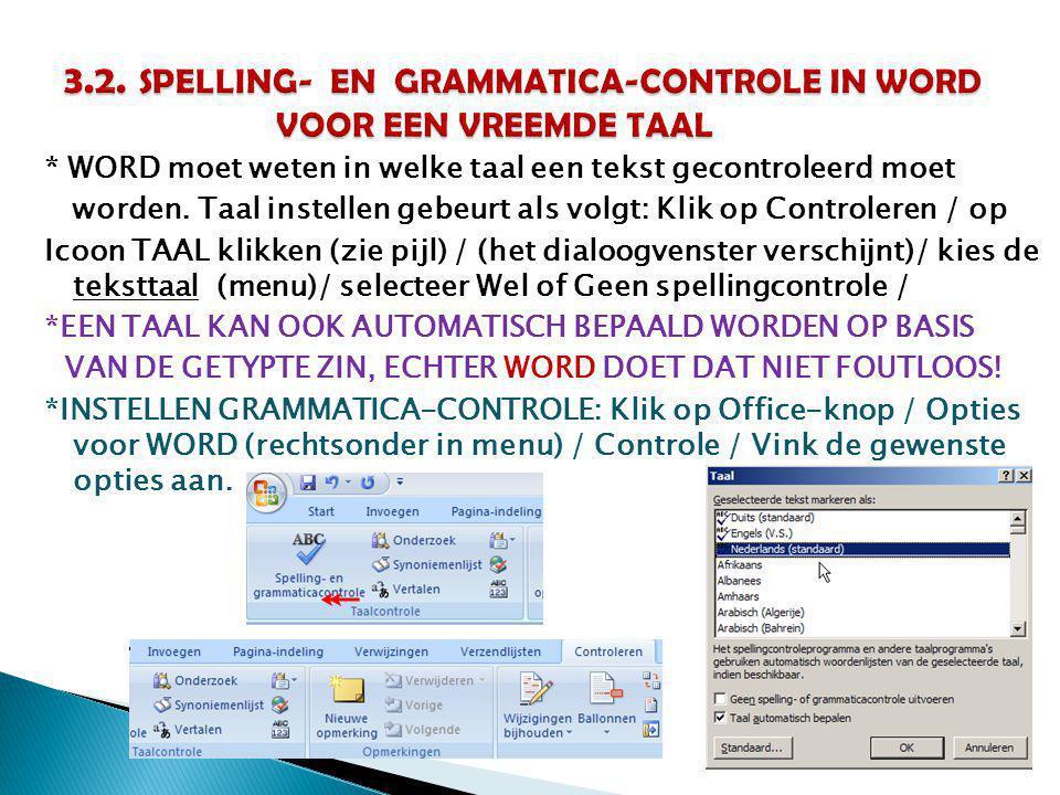 * WORD moet weten in welke taal een tekst gecontroleerd moet worden. Taal instellen gebeurt als volgt: Klik op Controleren / op Icoon TAAL klikken (zi