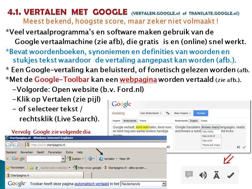*Veel vertaalprogramma's en software maken gebruik van de Google vertaalmachine (zie afb), die gratis is en (online) snel werkt. *Bevat woordenboeken,