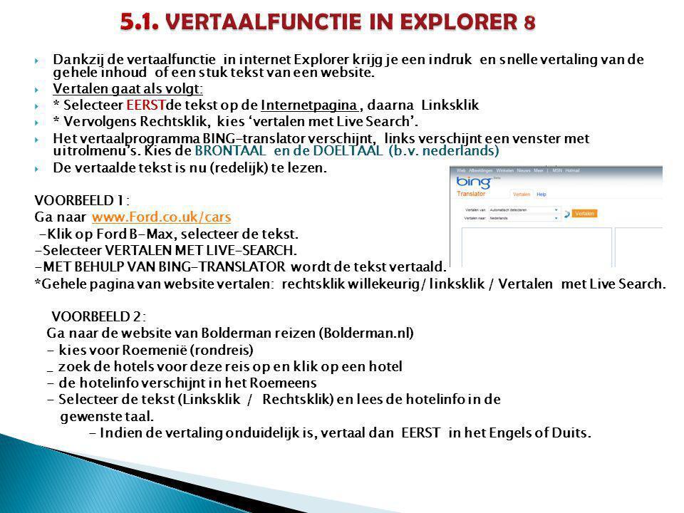  Dankzij de vertaalfunctie in internet Explorer krijg je een indruk en snelle vertaling van de gehele inhoud of een stuk tekst van een website.  Ver