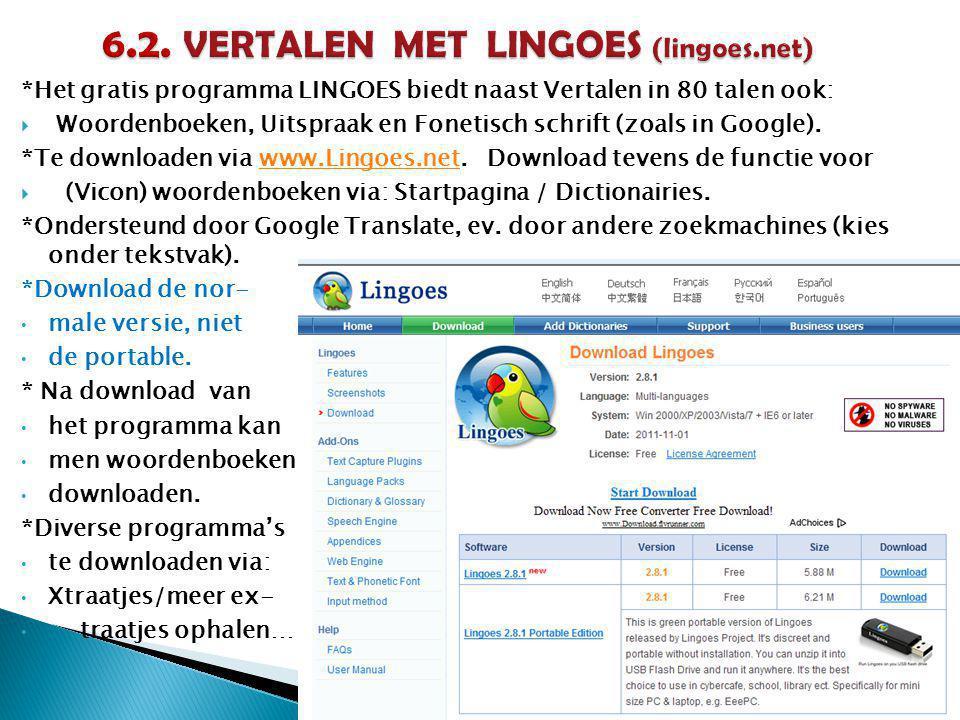 *Het gratis programma LINGOES biedt naast Vertalen in 80 talen ook:  Woordenboeken, Uitspraak en Fonetisch schrift (zoals in Google).