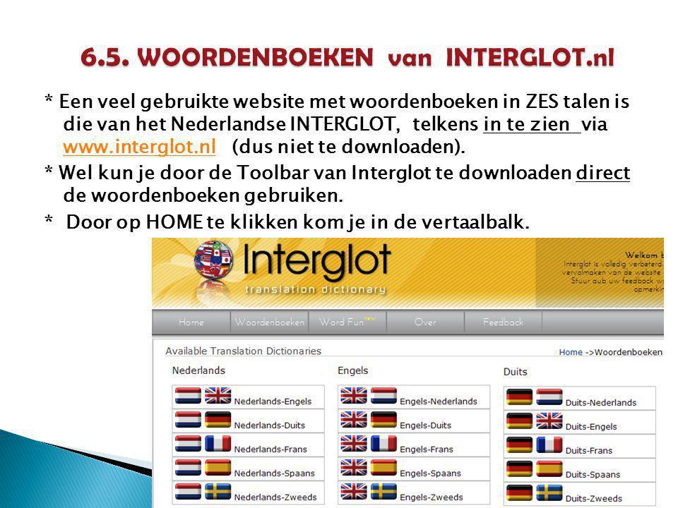 * Een veel gebruikte website met woordenboeken in ZES talen is die van het Nederlandse INTERGLOT, telkens in te zien via www.interglot.nl (dus niet te downloaden).