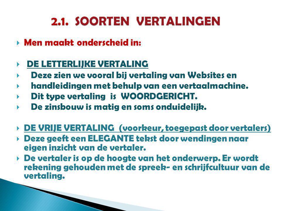  Men maakt onderscheid in:  DE LETTERLIJKE VERTALING  Deze zien we vooral bij vertaling van Websites en  handleidingen met behulp van een vertaalmachine.