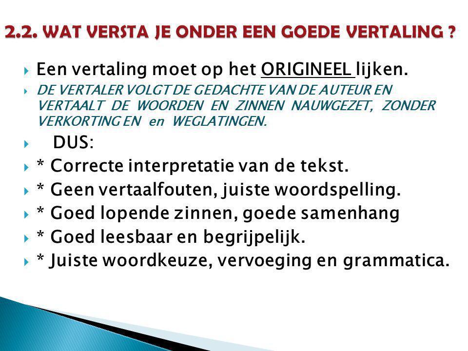  Een vertaling moet op het ORIGINEEL lijken.  DE VERTALER VOLGT DE GEDACHTE VAN DE AUTEUR EN VERTAALT DE WOORDEN EN ZINNEN NAUWGEZET, ZONDER VERKORT