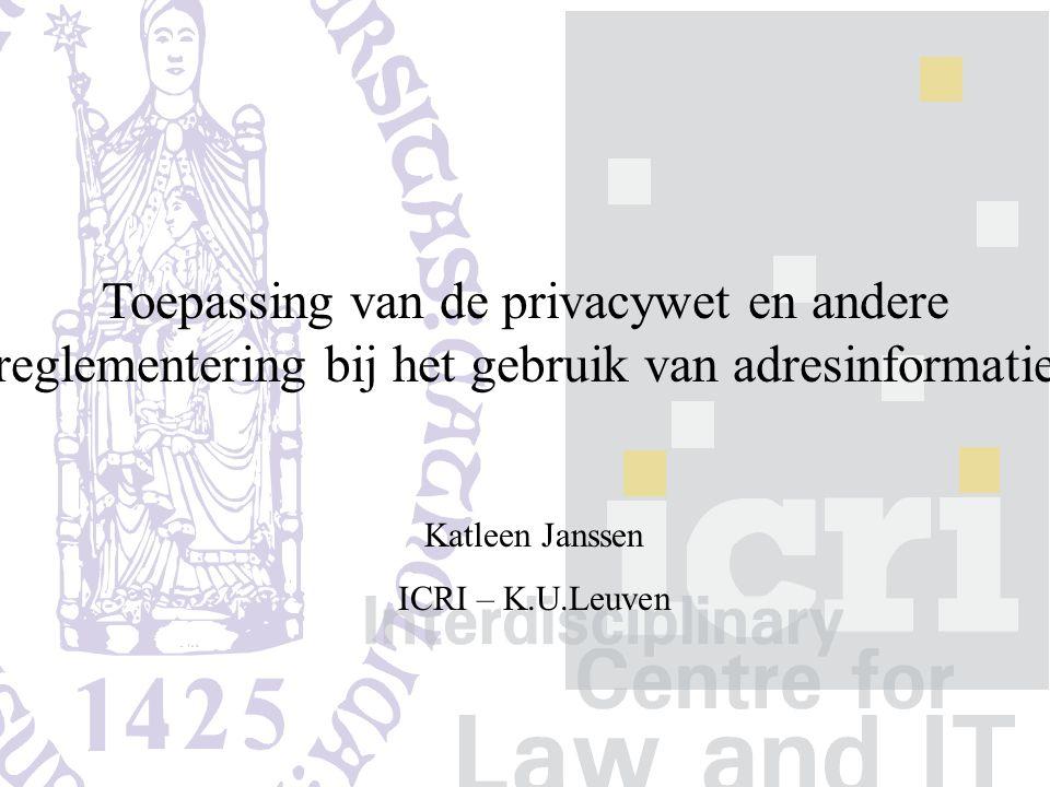 Toepassing van de privacywet en andere reglementering bij het gebruik van adresinformatie Katleen Janssen ICRI – K.U.Leuven