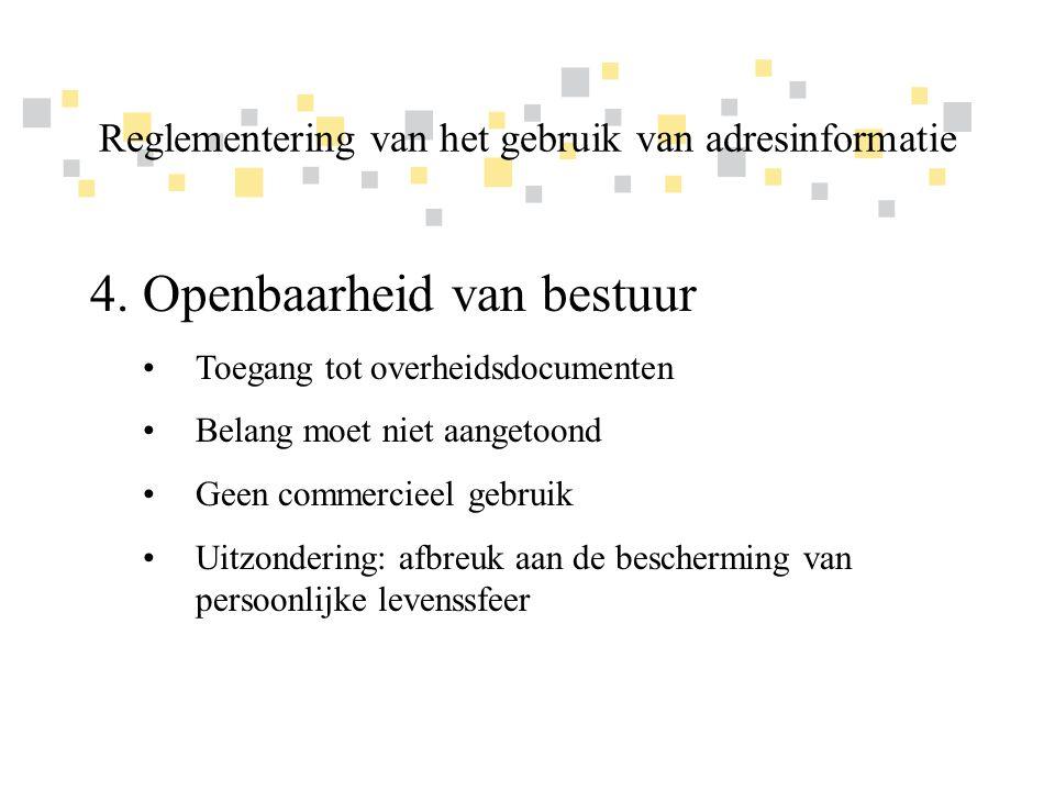Transparante overheidsinformatie als competitief voordeel voor Vlaanderen 4.Openbaarheid van bestuur •Toegang tot overheidsdocumenten •Belang moet niet aangetoond •Geen commercieel gebruik •Uitzondering: afbreuk aan de bescherming van persoonlijke levenssfeer Reglementering van het gebruik van adresinformatie