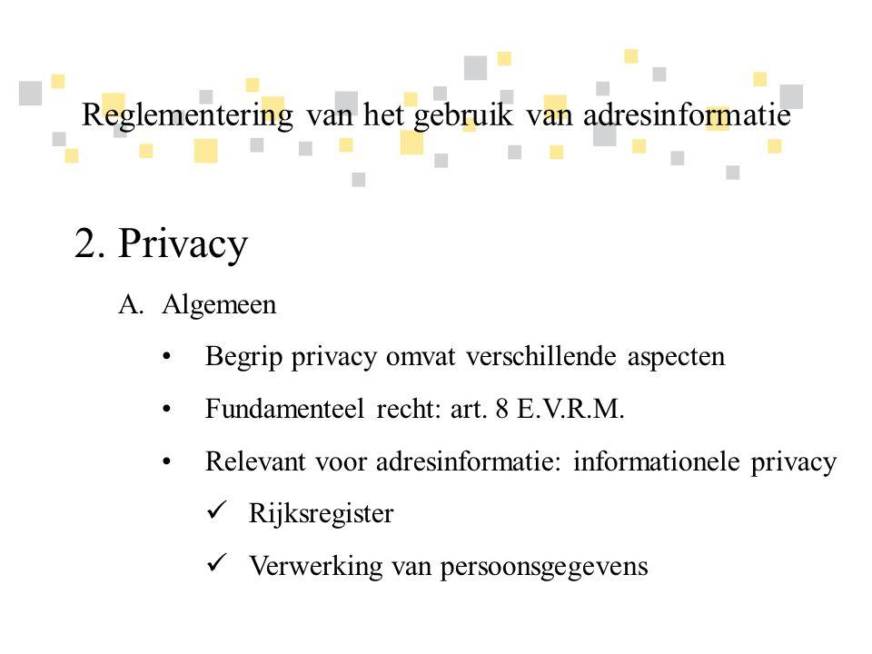 Transparante overheidsinformatie als competitief voordeel voor Vlaanderen 2.Privacy B.Adressen in het Rijksregister •Nationaal register van natuurlijke personen •Beperkte toegang •Beslissing door sectoraal comité Reglementering van het gebruik van adresinformatie