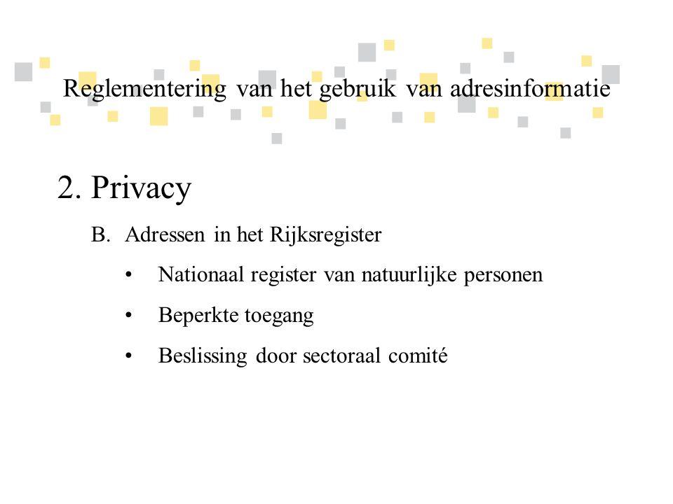 Transparante overheidsinformatie als competitief voordeel voor Vlaanderen 2.Privacy C.Wet op de verwerking van persoonsgegevens •Toepassingsgebied  Geheel of gedeeltelijk geautomatiseerde verwerking van persoonsgegevens  Niet-geautomatiseerde verwerking van persoonsgegevens die in een bestand zijn opgenomen of bestemd zijn om in een bestand te worden opgenomen Reglementering van het gebruik van adresinformatie