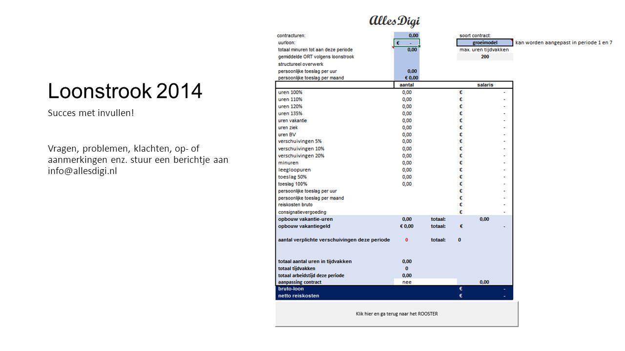 Loonstrook 2014 Succes met invullen! Vragen, problemen, klachten, op- of aanmerkingen enz. stuur een berichtje aan info@allesdigi.nl