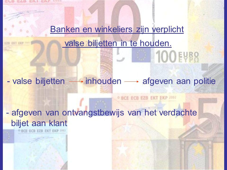 Banken en winkeliers zijn verplicht valse biljetten in te houden. - valse biljetteninhoudenafgeven aan politie - afgeven van ontvangstbewijs van het v
