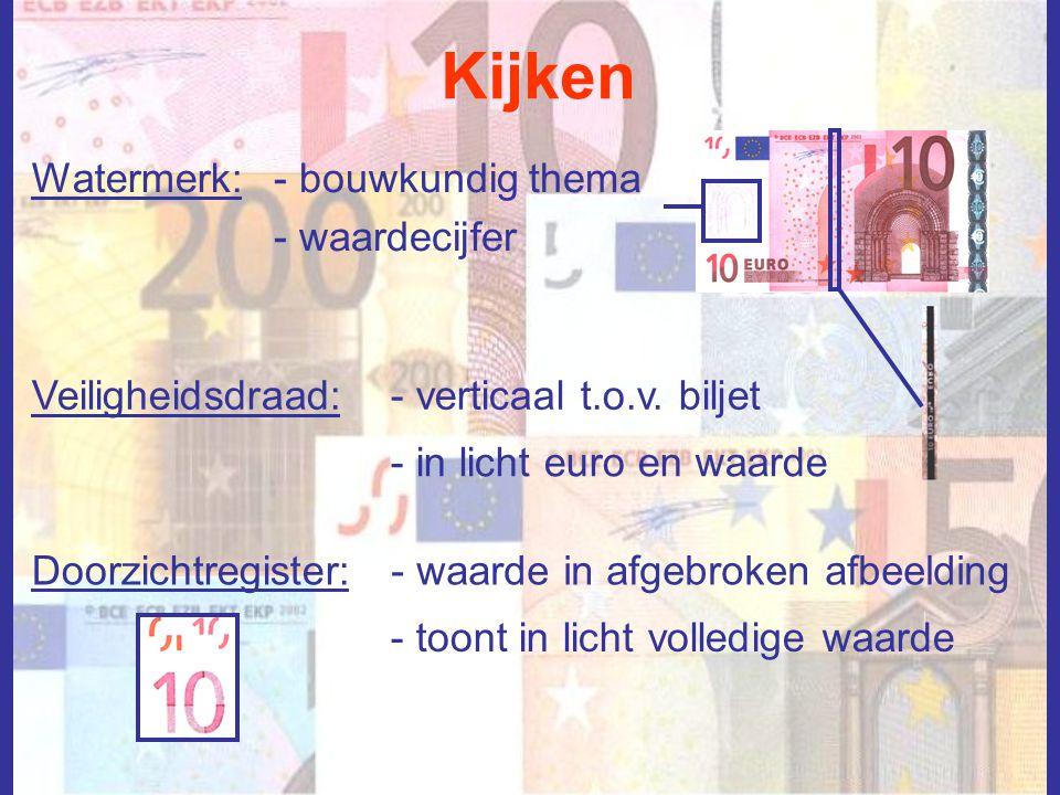 Kijken Watermerk:- bouwkundig thema - waardecijfer Veiligheidsdraad:- verticaal t.o.v. biljet - in licht euro en waarde Doorzichtregister:- waarde in