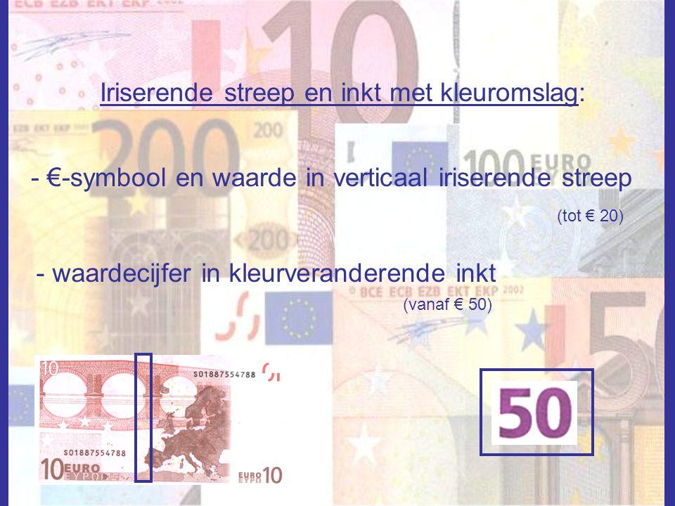 Iriserende streep en inkt met kleuromslag: - €-symbool en waarde in verticaal iriserende streep (tot € 20) - waardecijfer in kleurveranderende inkt (v
