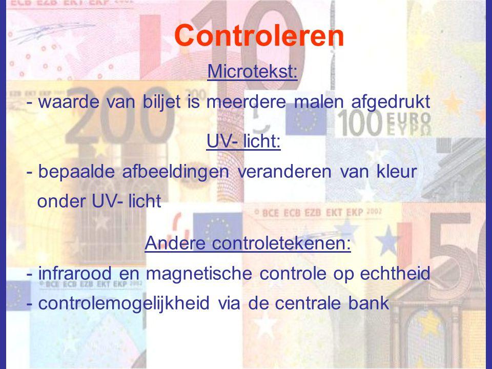 Controleren Microtekst: - waarde van biljet is meerdere malen afgedrukt UV- licht: - bepaalde afbeeldingen veranderen van kleur onder UV- licht Andere