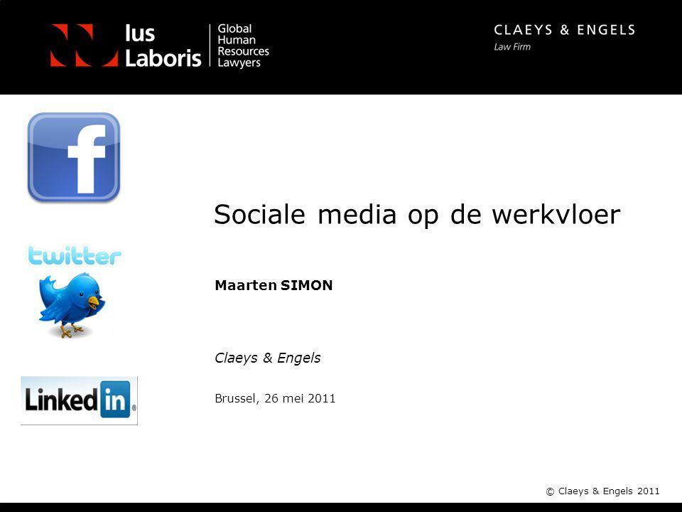 Claeys & Engels © Claeys & Engels 2011 Sociale media op de werkvloer Maarten SIMON Brussel, 26 mei 2011