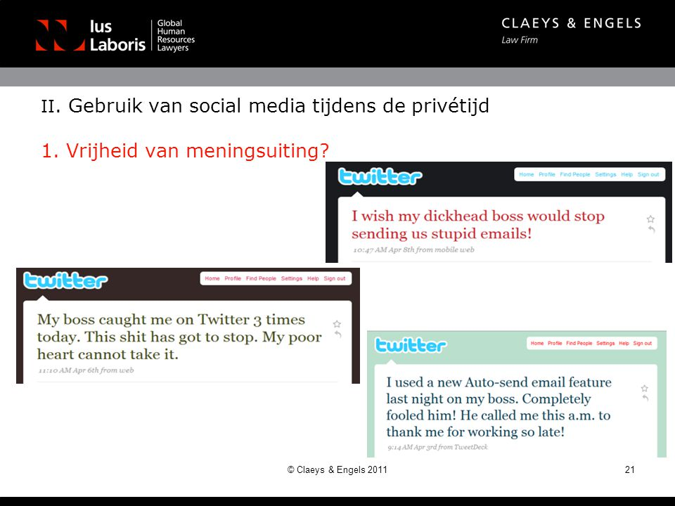 II. Gebruik van social media tijdens de privétijd 1. Vrijheid van meningsuiting? 21© Claeys & Engels 2011