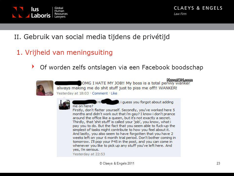 II. Gebruik van social media tijdens de privétijd 1. Vrijheid van meningsuiting Of worden zelfs ontslagen via een Facebook boodschap 23© Claeys & Enge