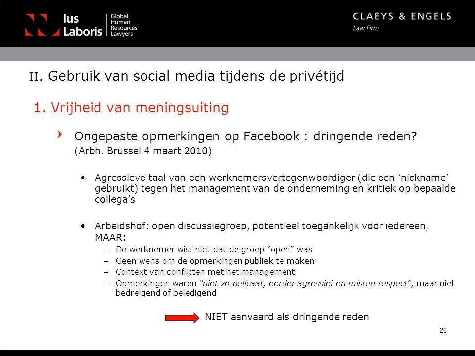 II. Gebruik van social media tijdens de privétijd 1. Vrijheid van meningsuiting Ongepaste opmerkingen op Facebook : dringende reden? (Arbh. Brussel 4