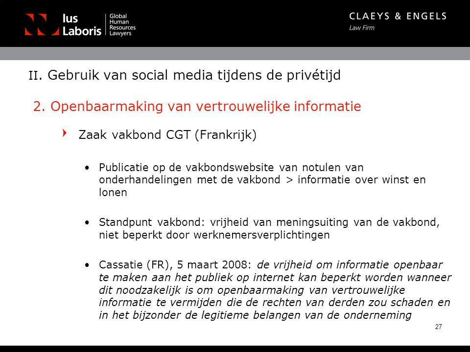 II. Gebruik van social media tijdens de privétijd 2. Openbaarmaking van vertrouwelijke informatie Zaak vakbond CGT (Frankrijk) •Publicatie op de vakbo