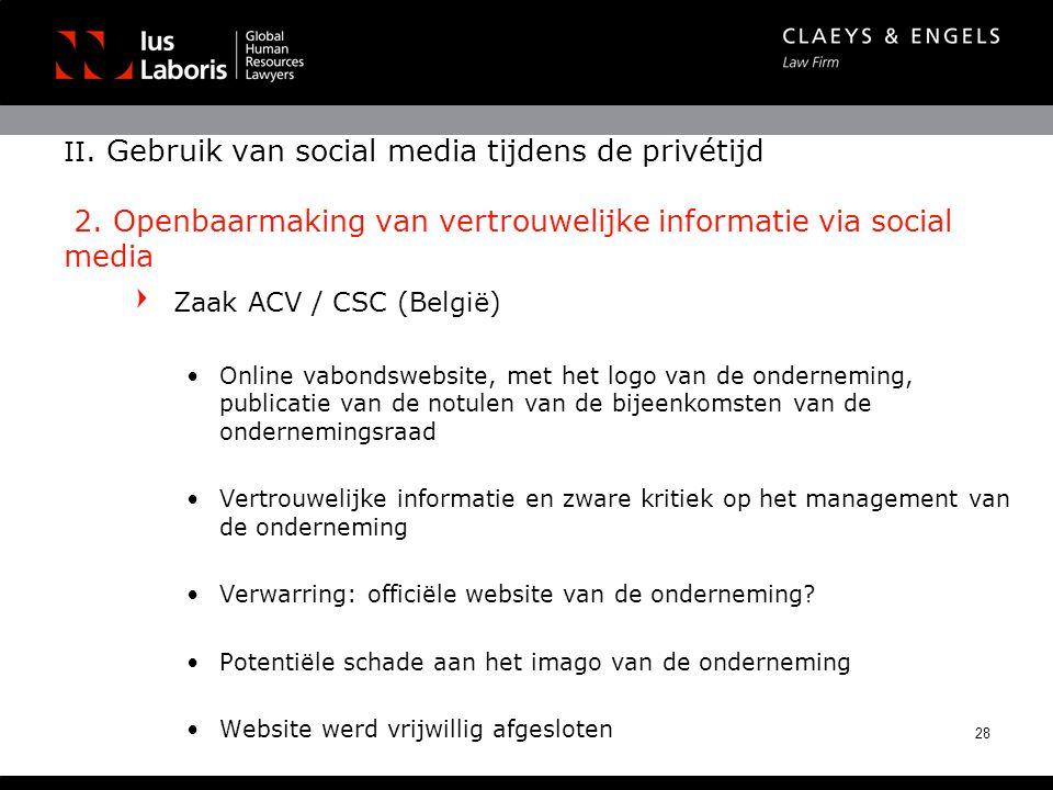II. Gebruik van social media tijdens de privétijd 2. Openbaarmaking van vertrouwelijke informatie via social media Zaak ACV / CSC (België) •Online vab
