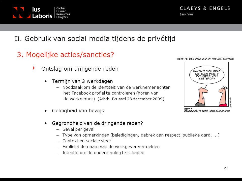 II. Gebruik van social media tijdens de privétijd 3. Mogelijke acties/sancties? Ontslag om dringende reden •Termijn van 3 werkdagen – Noodzaak om de i