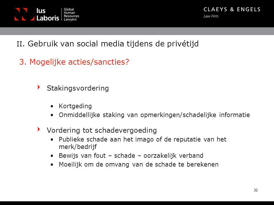 II. Gebruik van social media tijdens de privétijd 3. Mogelijke acties/sancties? Stakingsvordering •Kortgeding •Onmiddellijke staking van opmerkingen/s