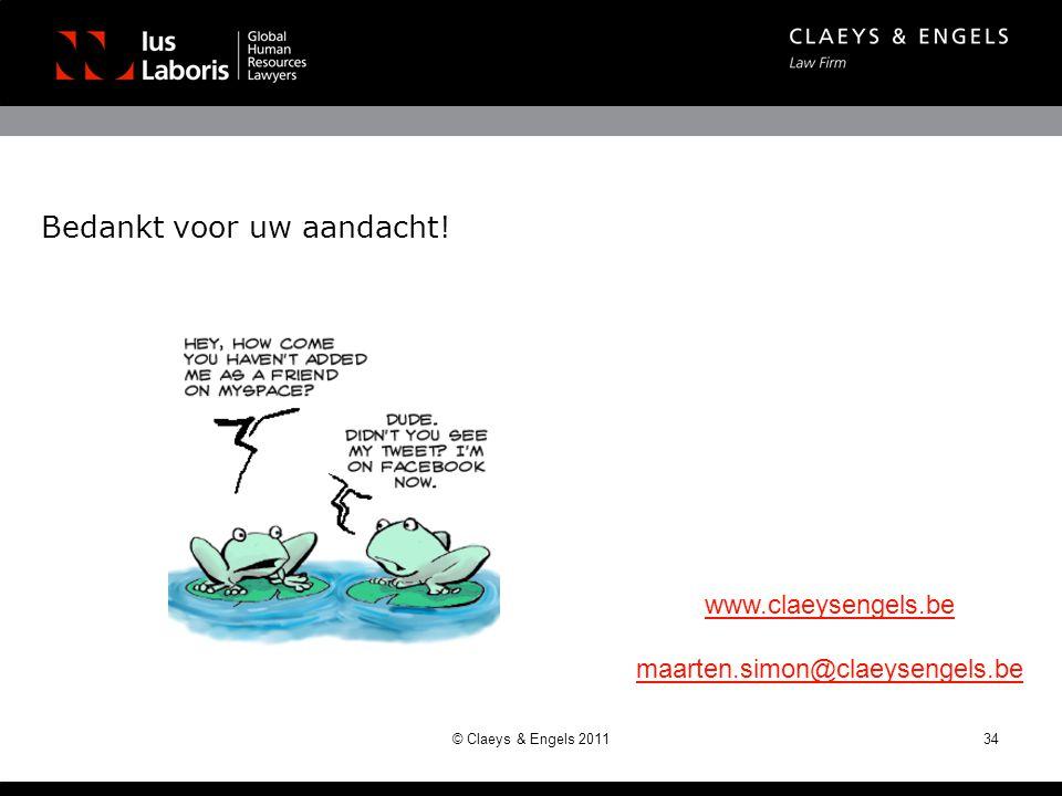 Bedankt voor uw aandacht! 34© Claeys & Engels 2011 www.claeysengels.be maarten.simon@claeysengels.be