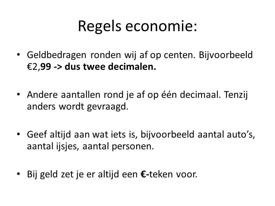 Regels economie: • Geldbedragen ronden wij af op centen. Bijvoorbeeld €2,99 -> dus twee decimalen. • Andere aantallen rond je af op één decimaal. Tenz