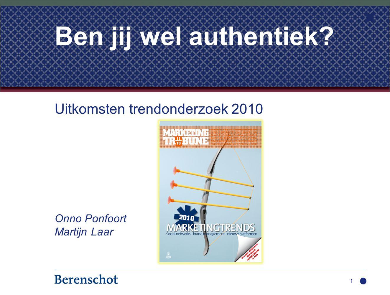 Uitkomsten trendonderzoek 2010 Onno Ponfoort Martijn Laar 1 Ben jij wel authentiek?