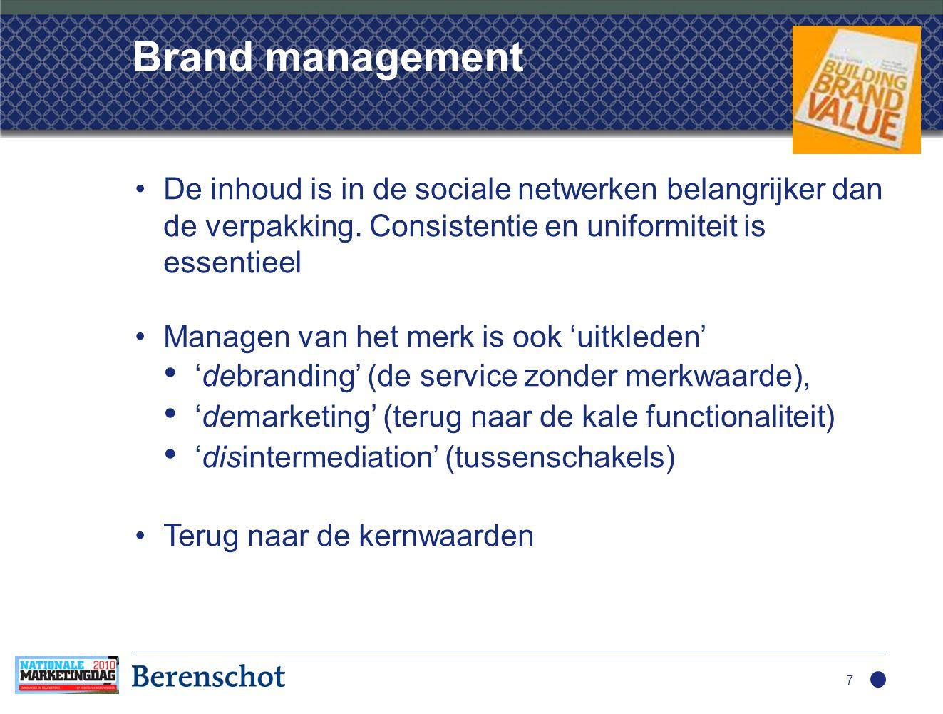 18 De top trends hebben impact op uw marketingmix M&S beleid Marketing mix en activiteiten Resultaten Besturings-, info- en belonings systeem Organisatie, Processen& structuur Concern strategie 1.Social network marketing (place) 2.Brand management (promotion) 3.New commun.