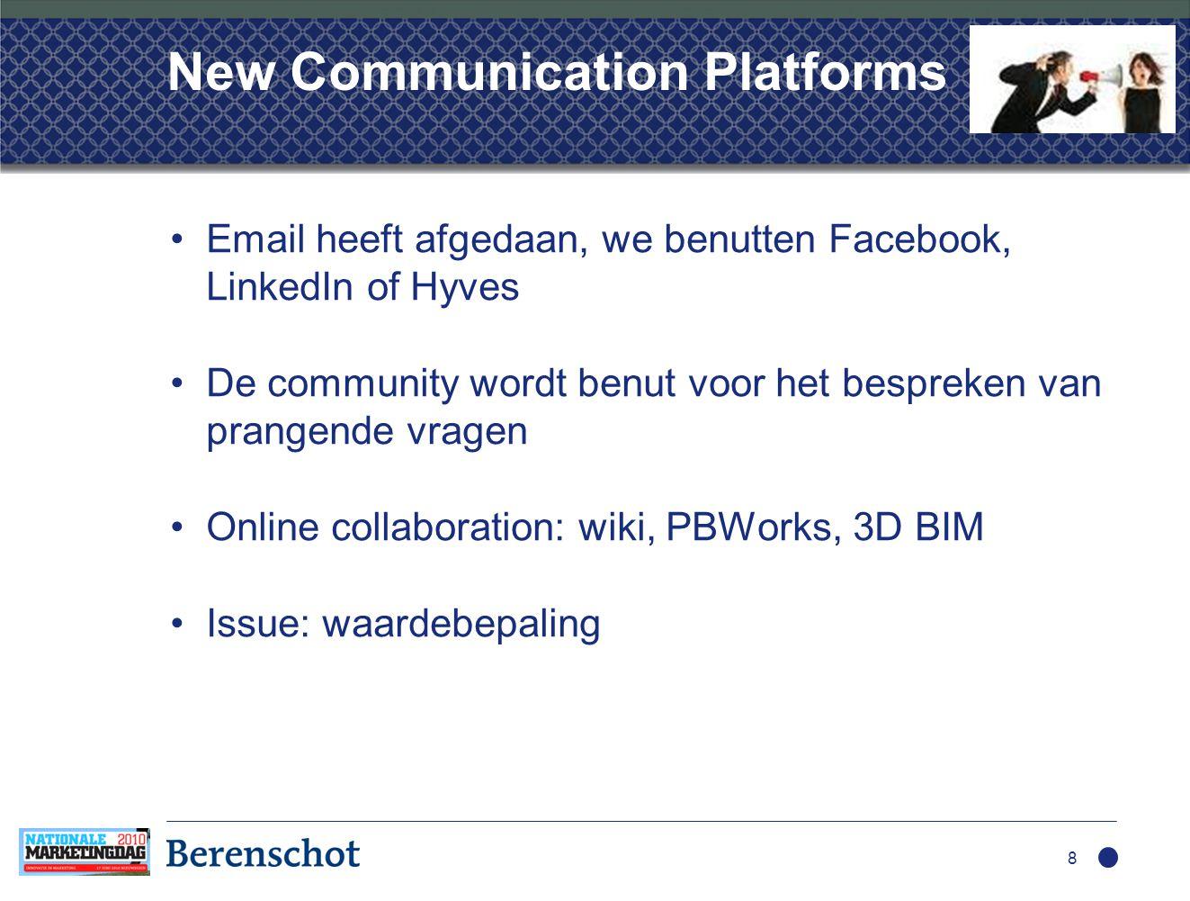 New Communication Platforms •Email heeft afgedaan, we benutten Facebook, LinkedIn of Hyves •De community wordt benut voor het bespreken van prangende vragen •Online collaboration: wiki, PBWorks, 3D BIM •Issue: waardebepaling 8