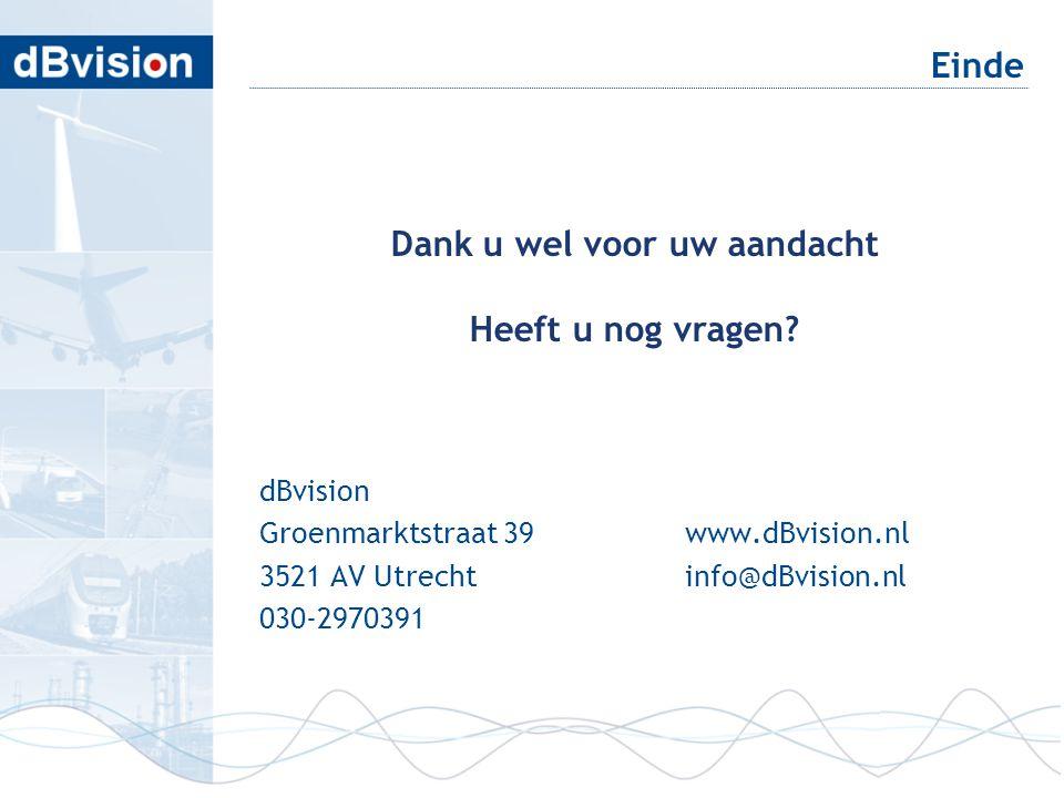 Einde dBvision Groenmarktstraat 39www.dBvision.nl 3521 AV Utrechtinfo@dBvision.nl 030-2970391 Dank u wel voor uw aandacht Heeft u nog vragen?