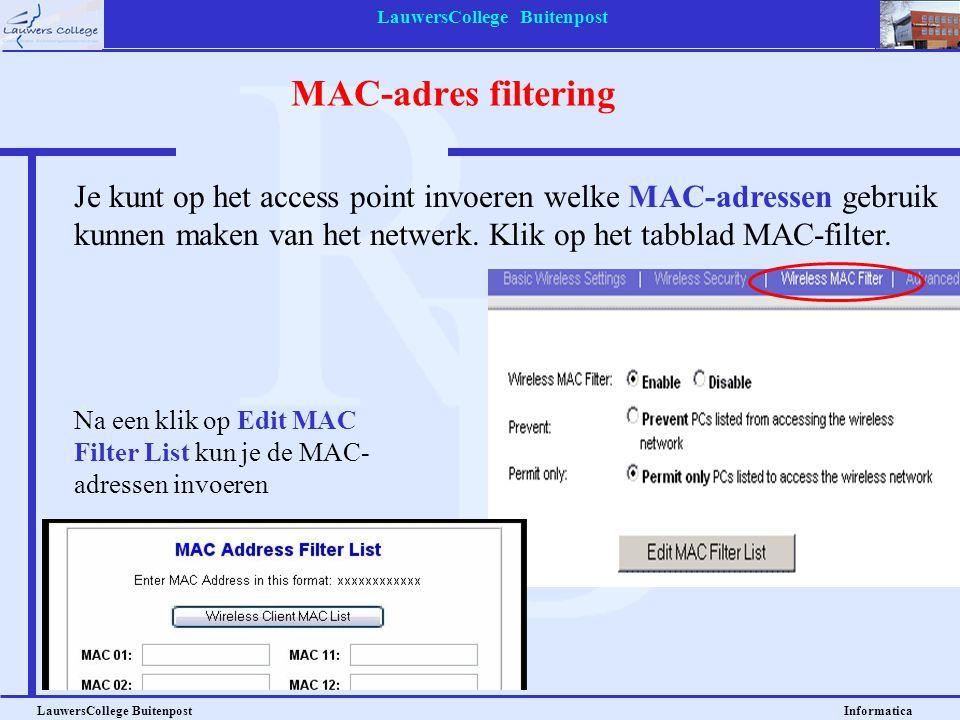 LauwersCollege Buitenpost LauwersCollege Buitenpost Informatica MAC-adres filtering Je kunt op het access point invoeren welke MAC-adressen gebruik kunnen maken van het netwerk.