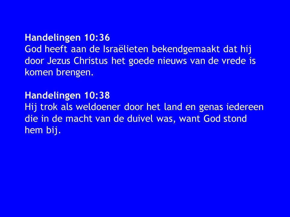 Handelingen 10:36 God heeft aan de Israëlieten bekendgemaakt dat hij door Jezus Christus het goede nieuws van de vrede is komen brengen. Handelingen 1