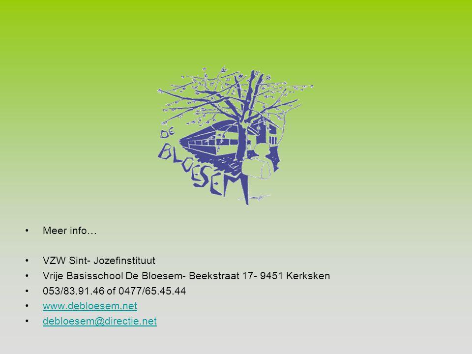 •Meer info… •VZW Sint- Jozefinstituut •Vrije Basisschool De Bloesem- Beekstraat 17- 9451 Kerksken •053/83.91.46 of 0477/65.45.44 •www.debloesem.netwww.debloesem.net •debloesem@directie.netdebloesem@directie.net
