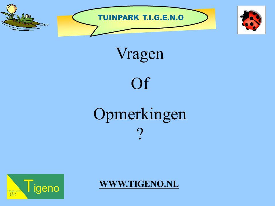 T igeno Opgericht 1947 Vragen Of Opmerkingen ? TUINPARK T.I.G.E.N.O WWW.TIGENO.NL