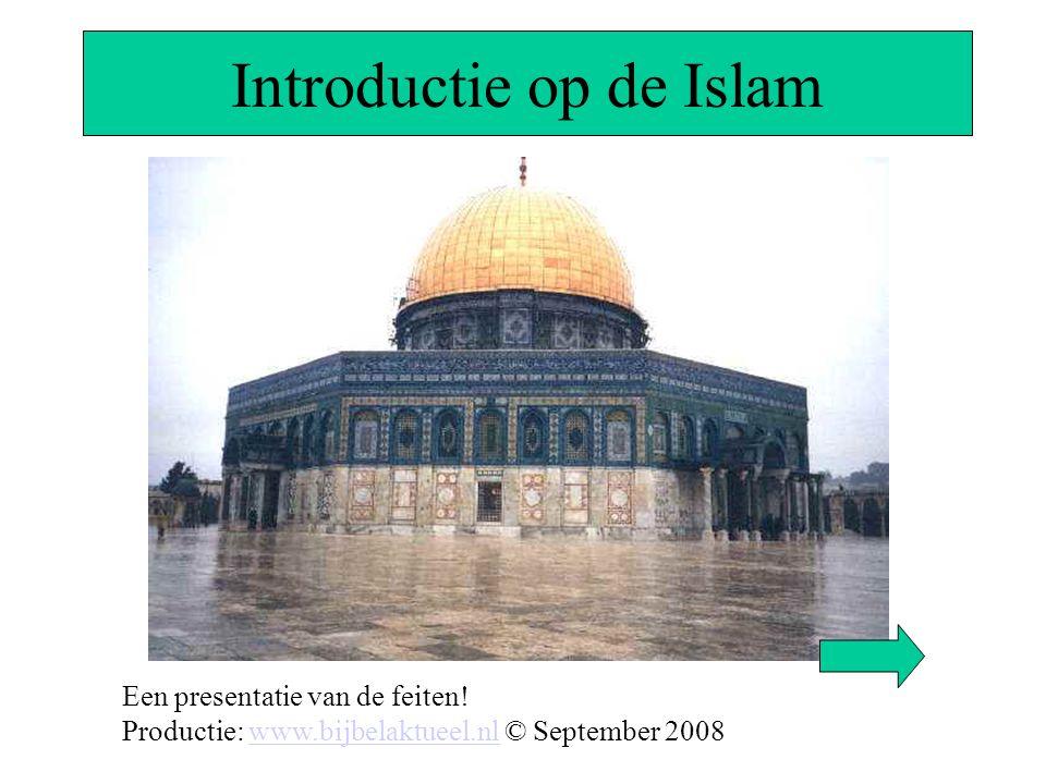 Introductie op de Islam Een presentatie van de feiten! Productie: www.bijbelaktueel.nl © September 2008www.bijbelaktueel.nl