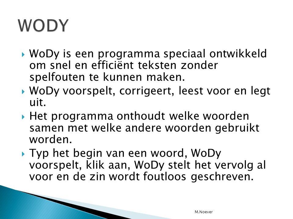  WoDy is een programma speciaal ontwikkeld om snel en efficiënt teksten zonder spelfouten te kunnen maken.  WoDy voorspelt, corrigeert, leest voor e