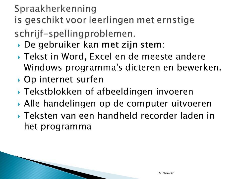  De gebruiker kan met zijn stem:  Tekst in Word, Excel en de meeste andere Windows programma's dicteren en bewerken.  Op internet surfen  Tekstblo